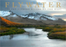 2163/Flywater-The-Fly-Fishing-Rivers-of-the-West