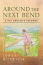 3216/Around-The-Next-Bend-A-Fly-Angler's-Journey