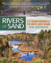 3314/Rivers-of-Sand-Fly-Fishing-Michigan-and-the-Great-Lakes-Region