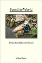 3664/Familiar-World-Notes-of-a-Driftless-Fly-Fisher