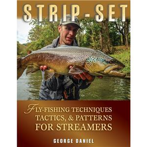 Strip Set : Fly Fishing Techniques, Tactics & Patterns for Streamers