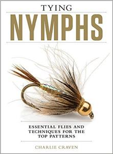 Tying Nymphs Essential Flies and Techniques for The Top Patterns